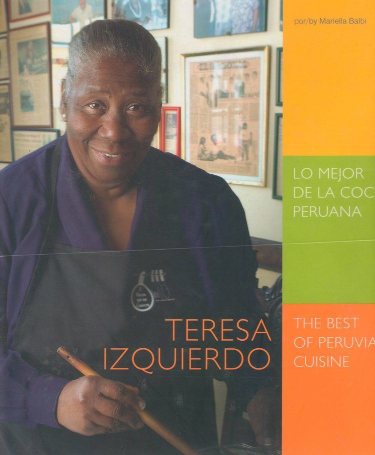 Teresa Izquierdo Teresa Izquierdo a life in the kitchen PERU DELIGHTS