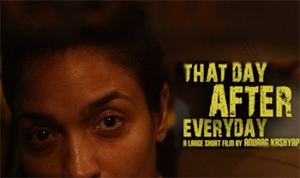 That Day After Everyday Short film by Anurag Kashyap