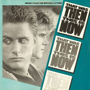 That Was Then... This Is Now That Was Then This Is Now Movie and Soundtrack 1985