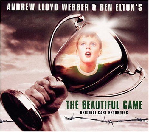 The Beautiful Game (musical) Andrew Lloyd Webber Ben Elton The Beautiful Game Original 2000