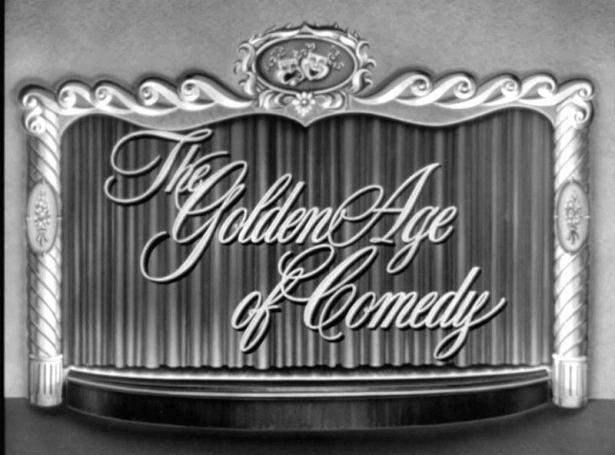 The Golden Age of Comedy The Golden Age of Comedy