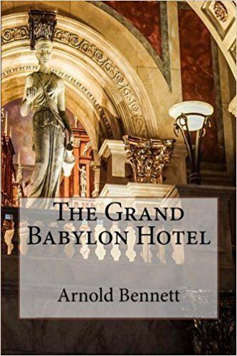 The Grand Babylon Hotel (1916 film) The Grand Babylon Hotel Arnold Bennett 9781523749256 Amazoncom