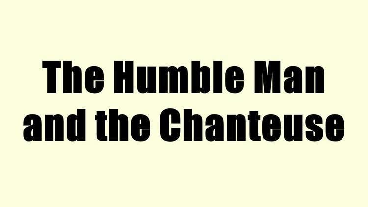 The Humble Man and the Chanteuse The Humble Man and the Chanteuse YouTube