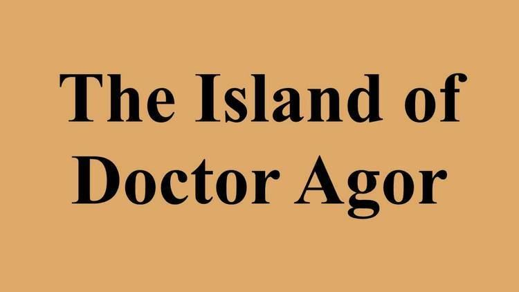 The Island of Doctor Agor The Island of Doctor Agor YouTube