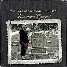 The Late Great Daniel Johnston: Discovered Covered httpsuploadwikimediaorgwikipediaenthumb8