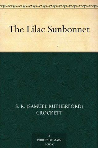 The Lilac Sunbonnet The Lilac Sunbonnet by SR Crockett