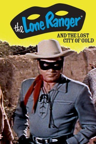 The Lone Ranger and the Lost City of Gold The Lone Ranger and the Lost City of Gold 1958