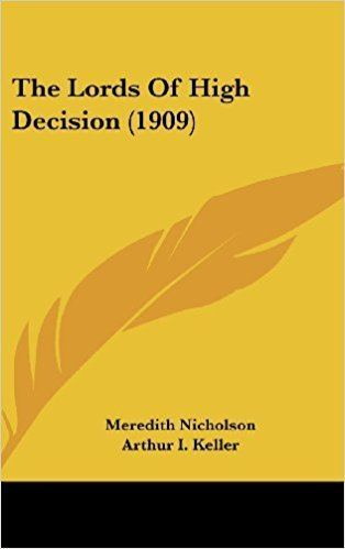 The Lords of High Decision The Lords Of High Decision 1909 Meredith Nicholson Arthur I