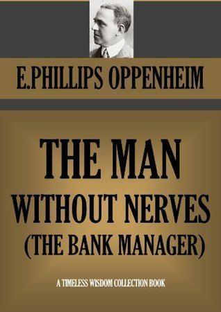 The Man Without Nerves The Man Without Nerves by E Phillips Oppenheim
