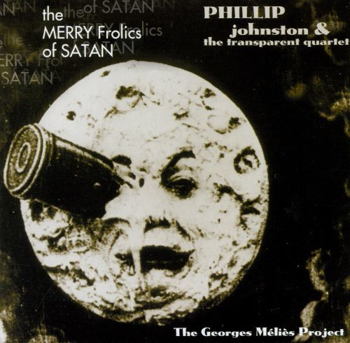 The Merry Frolics of Satan The Merry Frolics of Satan The Georges Mlis Project Phillip