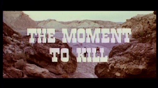 The Moment To Kill The Moment to Kill 1968 DVD review at Mondo Esoterica