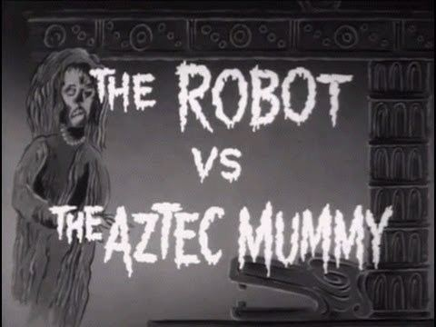 The Robot vs. The Aztec Mummy The Robot vs the Aztec Mummy 1958 Adventure Horror Science
