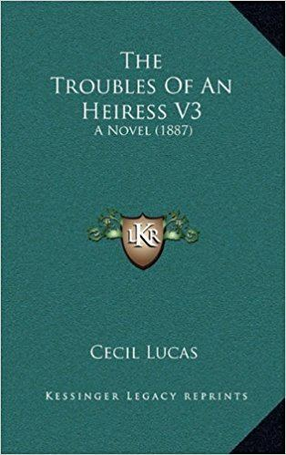 The Troubles of an Heiress Download book The Troubles of an Heiress V3 A Novel 1887pdf