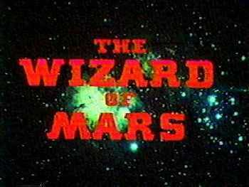 BAD MOVIE PAGE THE WIZARD OF MARS 1965 Balladeers Blog