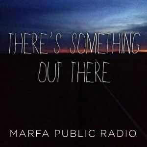 Theres Something Out There KRTS 935 FM Marfa Public Radio