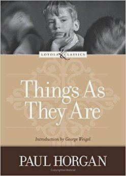 Things as They Are (film) Things as They Are Loyola Classics Paul Horgan Amy Welborn