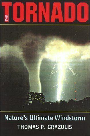Thomas P. Grazulis The Tornado Natures Ultimate Windstorm by Thomas P Grazulis