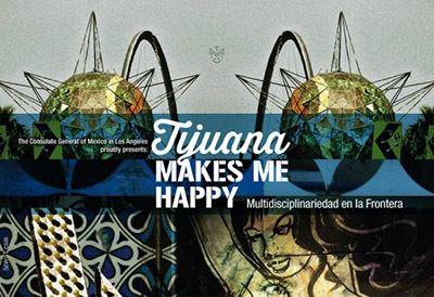 Tijuana Makes Me Happy Hugo Crosthwaite Tijuana Makes Me Happy