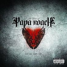 ...To Be Loved: The Best of Papa Roach httpsuploadwikimediaorgwikipediaenthumb0