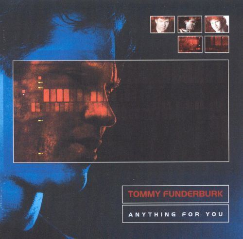 Tommy Funderburk Anything for You Tommy Funderburk Songs Reviews Credits AllMusic