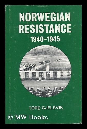 Tore Gjelsvik Norwegian Resistance 19401945 by Tore Gjelsvik Translated from