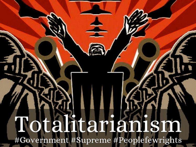 Totalitarianism Totalitarianism
