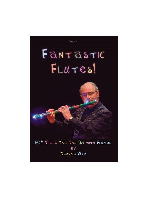Trevor Wye Fantastic Flutes 60 Things You Can Do with Flutes Books