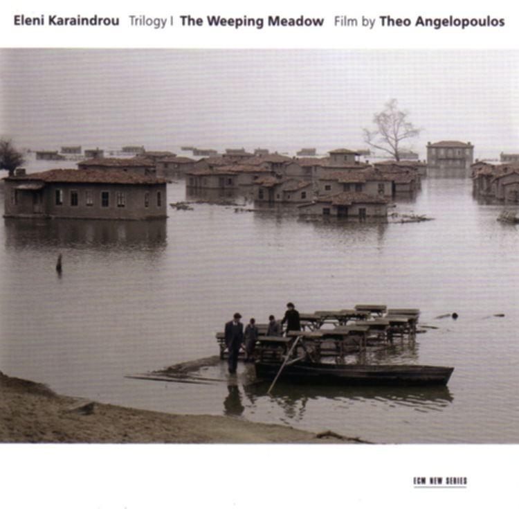 Trilogy: The Weeping Meadow Eleni Karaindrou The Weeping Meadow ECM New Series 1885 between