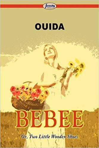 Two Little Wooden Shoes Bebee Or Two Little Wooden Shoes Ouida 9781604507256 Amazoncom