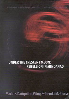 Under The Crescent Moon Rebellion In Mindanao by Marites Daguilan