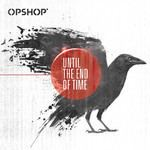 Until the End of Time (Opshop album) httpsuploadwikimediaorgwikipediaenaa3Unt