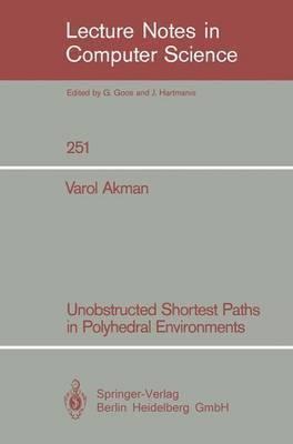 Varol Akman Unobstructed Shortest Paths in Polyhedral Environments Varol Akman