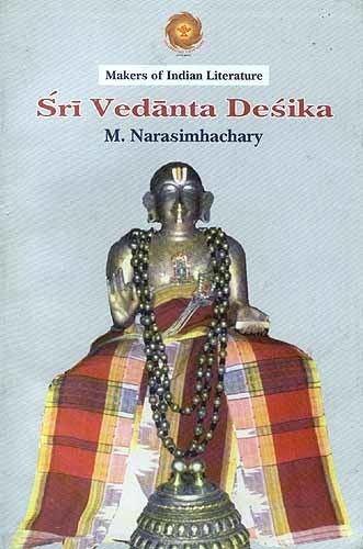 Vedanta Desika Sri Vedanta Desika Makers of Indian Literature