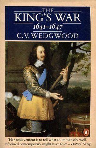 Veronica Wedgwood The Kings War 16411647 by CV Wedgwood