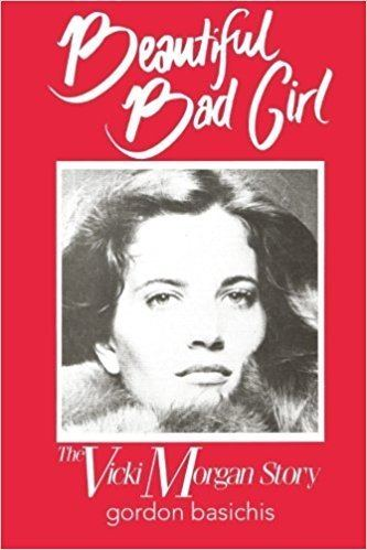 Vicki Morgan Beautiful Bad Girl The Vicki Morgan Story Gordon Basichis