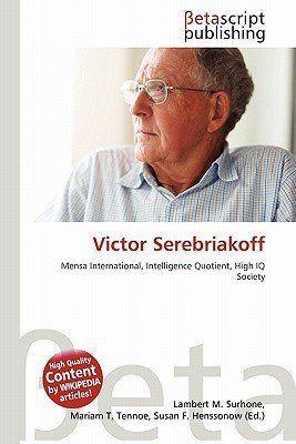 Victor Serebriakoff Victor Serebriakoff by Lambert M Surhone Mariam T Tennoe Susan F