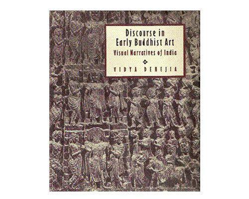 Vidya Dehejia Vidya Dehejia Discourse in Early Buddhist Art