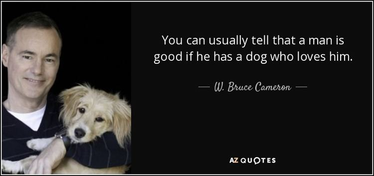 W. Bruce Cameron TOP 15 QUOTES BY W BRUCE CAMERON AZ Quotes