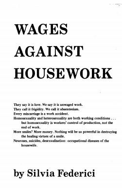 Wages for housework Wages against housework Silvia Federici