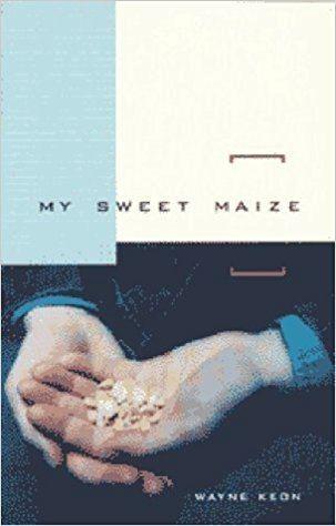 Wayne Keon My Sweet Maize Wayne Keon 9781551280417 Books Amazonca