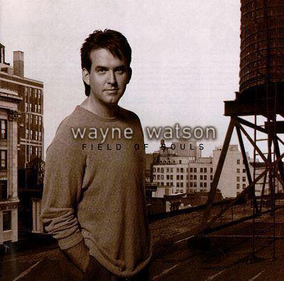 Wayne Watson Field of Souls Wayne Watson Songs Reviews Credits