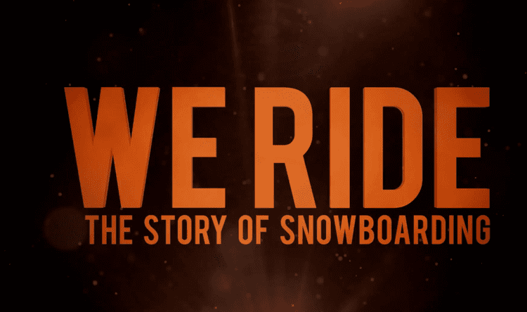 We Ride: The Story of Snowboarding Burn PRESENTS We Ride The Story of Snowboarding Documentry Film