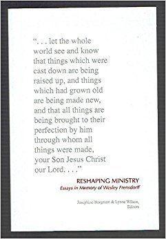 Wesley Frensdorff Reshaping Ministry Essays in Memory of Wesley Frensdorff Josephine