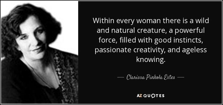 Within Every Woman Clarissa Pinkola Estes quote Within every woman there is a wild and