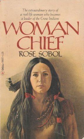 Woman Chief Woman Chief by Rose Sobol