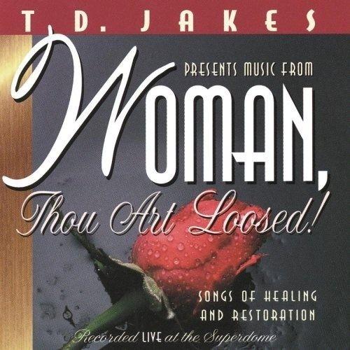 Woman Thou Art Loosed Woman Thou Art Loosed TD Jakes Songs Reviews Credits