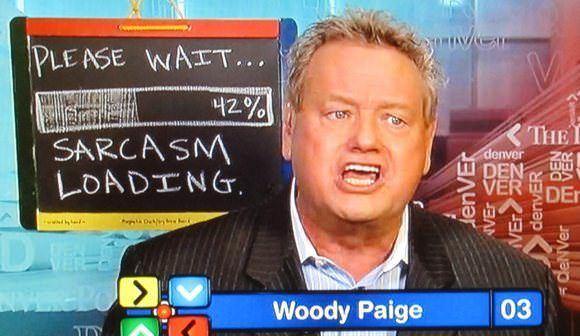 Woody Paige Please wait sarcasm loading Woody Paige39s Chalkboard